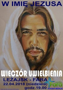 22 Kwietnia 2018 - WIECZÓR UWIELBIENIA - w Imię Jezusa, godz. 19.00